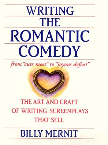 Writing the Romantic Comedy: The Art and Craft of Writing Screenplays That Sell