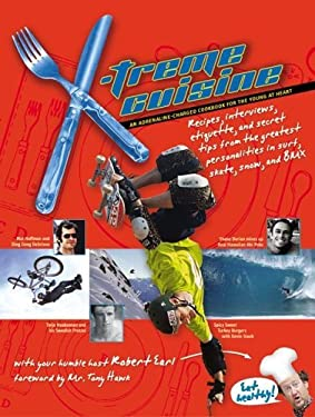 X-Treme Cuisine: An Adrenaline-Charged Cookbook for the Young at Heart