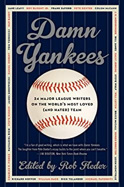 Damn Yankees: Twenty-Four Major League Writers on the World's Most Loved (and Hated) Team 9780062059628