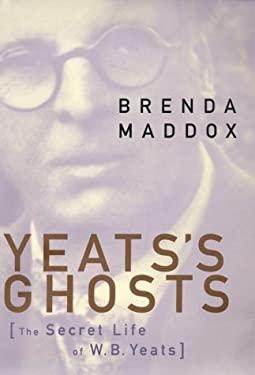 Yeats's Ghosts: The Secret Life of W. B. Yeats