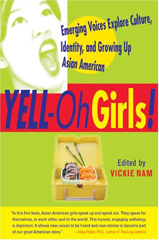 Yell-Oh Girls!: Emerging Voices Explore Culture, Identity, and Growing Up Asian American 9780060959449
