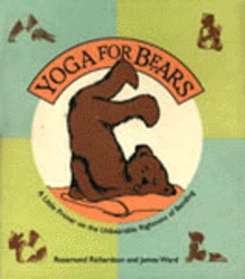 Yoga for Bears: A Little Primer on the Unbearable Rightness of Bending
