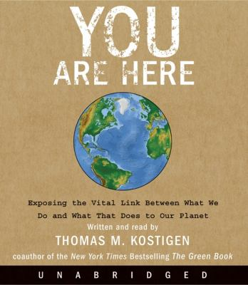 You Are Here: Exposing the Vital Link Between What We Do and What That Does to Our Planet 9780061720758