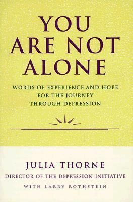 You Are Not Alone: Words of Experience & Hope for the Journey Through Depresion
