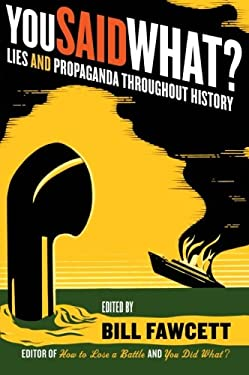 You Said What?: Lies and Propaganda Throughout History 9780061130502