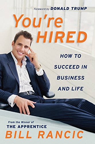 You're Hired: How to Succeed in Business and Life from the Winner of the Apprentice 9780060765415