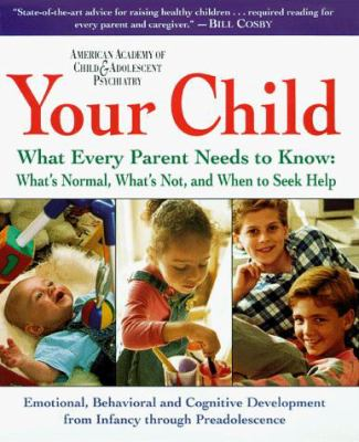 Your Child: What Every Parent Needs to Know about Childhood Development from Birth to Preadolescence