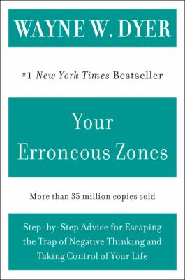 Your Erroneous Zones: Step-By-Step Advice for Escaping the Trap of Negative Thinking and Taking Control of Your Life 9780060919764