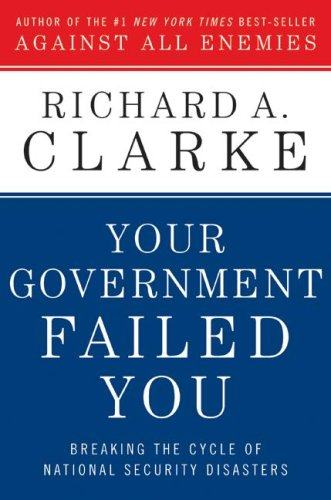 Your Government Failed You: Breaking the Cycle of National Security Disasters 9780061474620