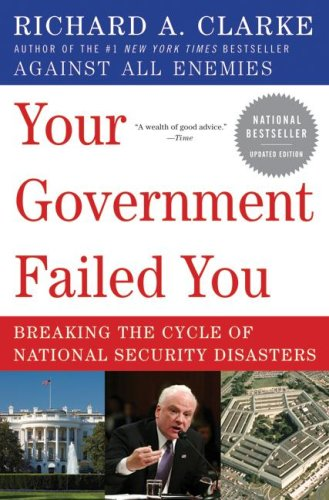 Your Government Failed You: Breaking the Cycle of National Security Disasters 9780061474637