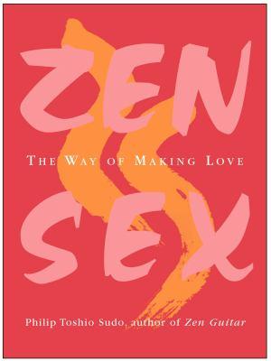 Zen Sex: The Way of Making Love