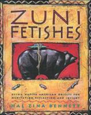 Zuni Fetishes: Using Native American Sacred Objects for Meditation, Reflection, and Insight 9780062500694