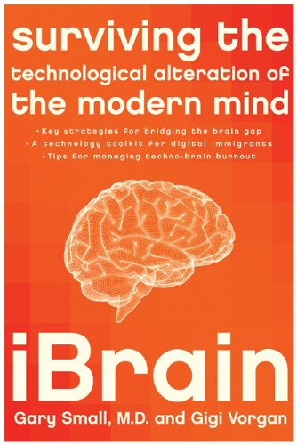 iBrain: Surviving the Technological Alteration of the Modern Mind 9780061340345