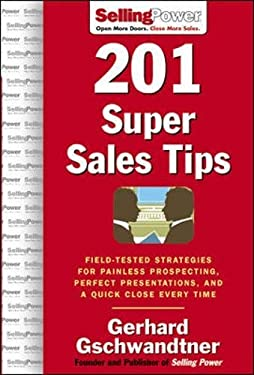 201 Super Sales Tips: Field-Tested Strategies for Painless Prospecting, Perfect Presentations, and a Quick Close Every Time 9780071473903