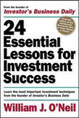 24 Essential Lessons for Investment Success: Learn the Most Important Investment Techniques from the Founder of Investor's Business Daily 9780071357548