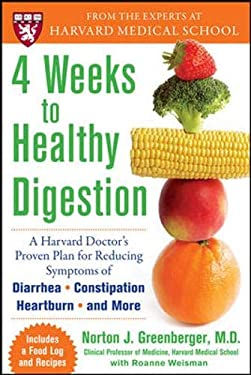 4 Weeks to Healthy Digestion: A Harvard Doctor's Proven Plan for Reducing Symptoms of Diarrhea, Constipation, Heartburn, and More 9780071547956