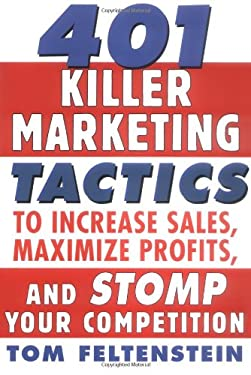 401 Killer Marketing Tactics to Maximize Profits, Increase Sales and Stomp Your Competition 9780071441377