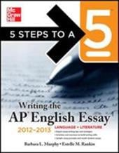 5 Steps to a 5: Writing the AP English Essay