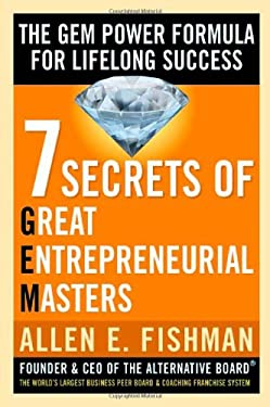 7 Secrets of Great Entrepreneurial Masters: The Gem Power Formula for Lifelong Success 9780071470711