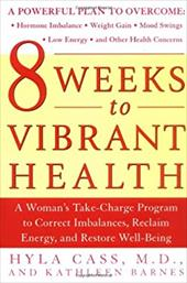8 Weeks to Vibrant Health: A Woman's Take-Charge Program to Correct Imbalances, Reclaim Energy, and Restore Well-Being 254145