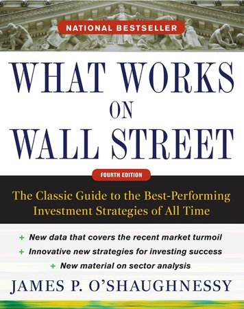 What Works on Wall Street: The Classic Guide to the Best-Performing Investment Strategies of All Time 9780071625760