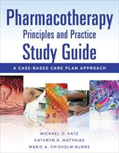 Pharmacotherapy Principles & Practice Study Guide: A Case-Based Care Plan Approach - Katz, Michael D. / Matthias, Kathryn R. / Chisholm-Burns, Marie A.