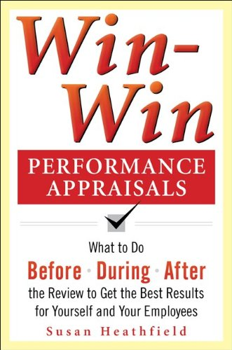 Win-Win Performance Appraisals: Get the Best Results for Yourself and Your Employees: What to Do Before, During, and After the Review 9780071736114