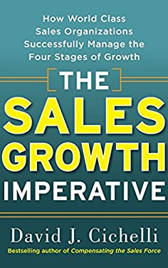 The Sales Growth Imperative: How World Class Sales Organizations Successfully Manage the Four Stages of Growth 9780071739030