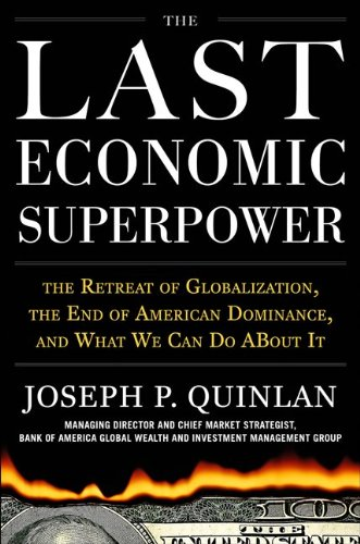 The Last Economic Superpower: The Retreat of Globalization, the End of American Dominance, and What We Can Do about It 9780071742832