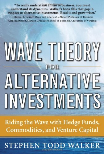Wave Theory for Alternative Investments: Riding the Wave with Hedge Funds, Commodities, and Venture Capital 9780071742863