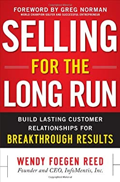 Selling for the Long Run: Build Lasting Customer Relationships for Breakthrough Results 9780071748551