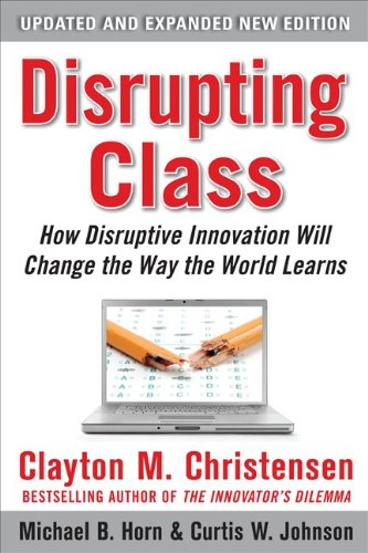 Disrupting Class: How Disruptive Innovation Will Change the Way the World Learns 9780071749107