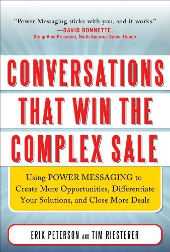 Conversations That Win the Complex Sale: Using POWER MESSAGING to Create More Opportunities, Differentiate Your Solutions, and Close More Deals 9780071750905