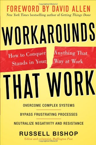 Workarounds That Work: How to Conquer Anything That Stands in Your Way at Work 9780071752039