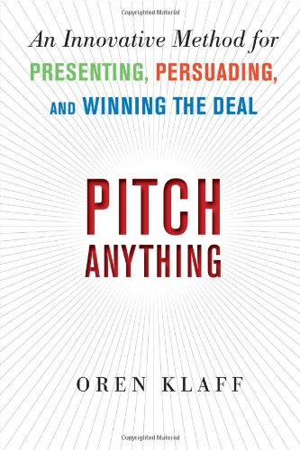 Pitch Anything: An Innovative Method for Presenting, Persuading, and Winning the Deal 9780071752855