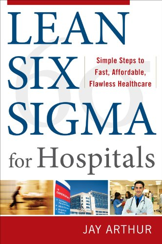 Lean Six SIGMA for Hospitals: Simple Steps to Fast, Affordable, Flawless Healthcare 9780071753258