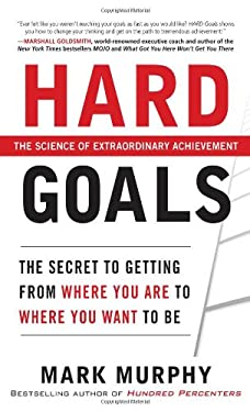 Hard Goals: The Secret to Getting from Where You Are to Where You Want to Be 9780071753463