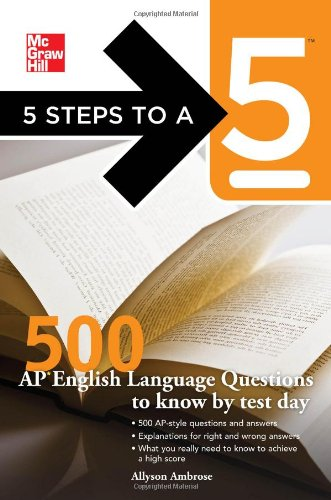 5 Steps to a 5 500 AP English Language Questions to Know by Test Day 9780071753685