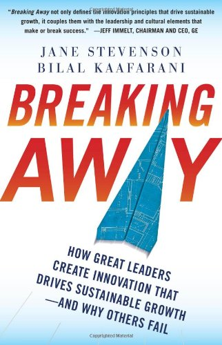 Breaking Away: How Great Leaders Create Innovation That Drives Sustainable Growth--And Why Others Fail 9780071753944