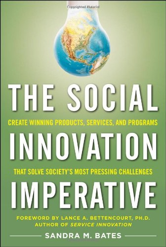 The Social Innovation Imperative: Create Winning Products, Services, and Programs That Solve Society's Most Pressing Challenges 9780071754996