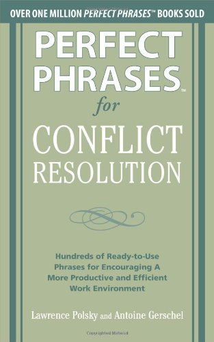 Perfect Phrases for Conflict Resolution: Hundreds of Ready-To-Use Phrases for Encouraging a More Productive and Efficient Work Environment 9780071756167