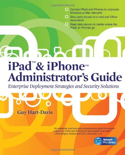 iPad & iPhone Administrator's Guide: Enterprise Deployment Strategies and Security Solutions 9780071759069