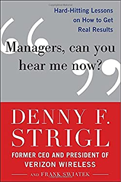 Managers, Can You Hear Me Now?: Hard-Hitting Lessons on How to Get Real Results 9780071759137