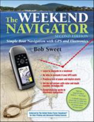 The Weekend Navigator: Simple Boat Navigation with GPS and Electronics 9780071759960