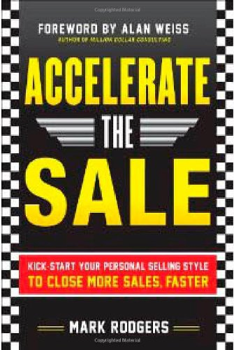 Accelerate the Sale: Kick-Start Your Personal Selling Style to Close More Sales, Faster 9780071760409