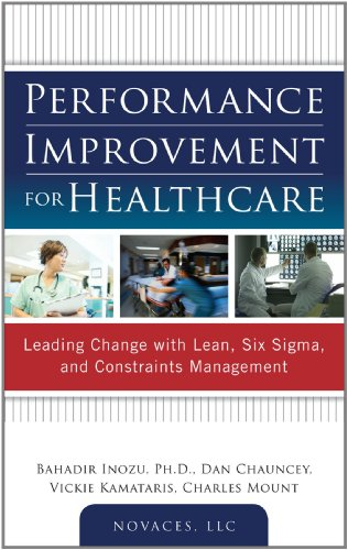 Performance Improvement for Healthcare: Leading Change with Lean, Six Sigma, and Constraints Management 9780071761628