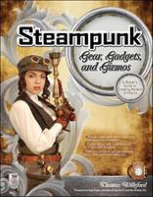 Steampunk Gear, Gadgets, and Gizmos: A Maker's Guide to Creating Modern Artifacts 9780071762366