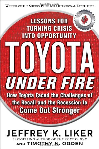 Toyota Under Fire: Lessons for Turning Crisis Into Opportunity 9780071762991