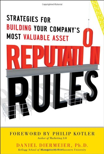 Reputation Rules: Strategies for Building Your Company's Most Valuable Asset 9780071763745