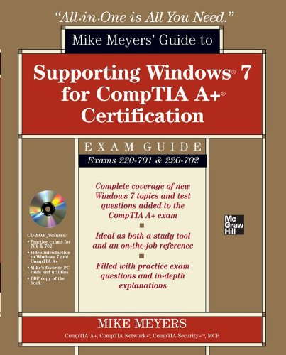 Mike Meyers' Guide to Supporting Windows 7 for Comptia A+ Certification Exam Guide: Exams 220-701 & 220-702 [With CDROM] 9780071763929